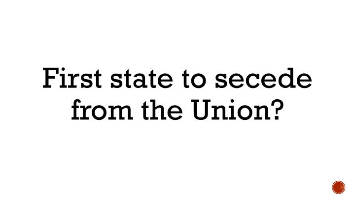 First state to secede from the Union?