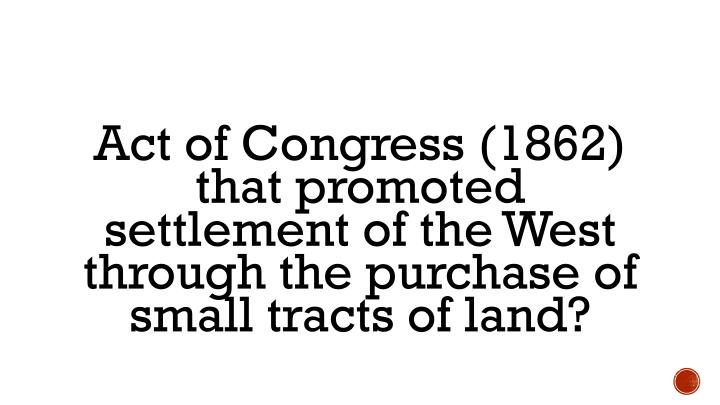 Act of Congress (1862) that promoted settlement of the West through the purchase of small tracts of land?