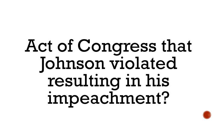 Act of Congress that Johnson violated resulting in his impeachment?