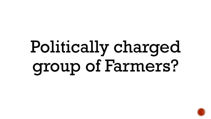 Politically charged group of Farmers?