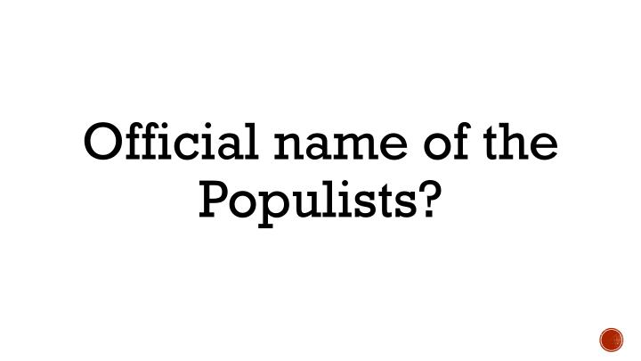 Official name of the Populists?