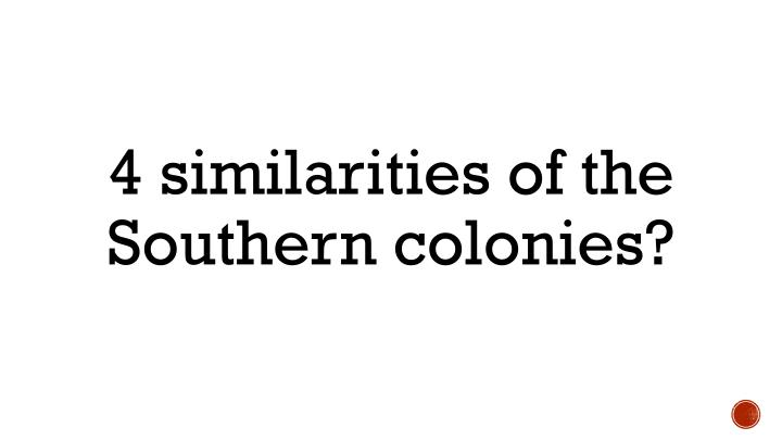 4 similarities of the Southern colonies?