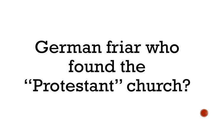 "German friar who found the ""Protestant"" church?"