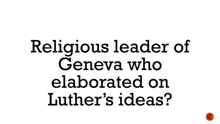 Religious leader of Geneva who elaborated on Luther's ideas?