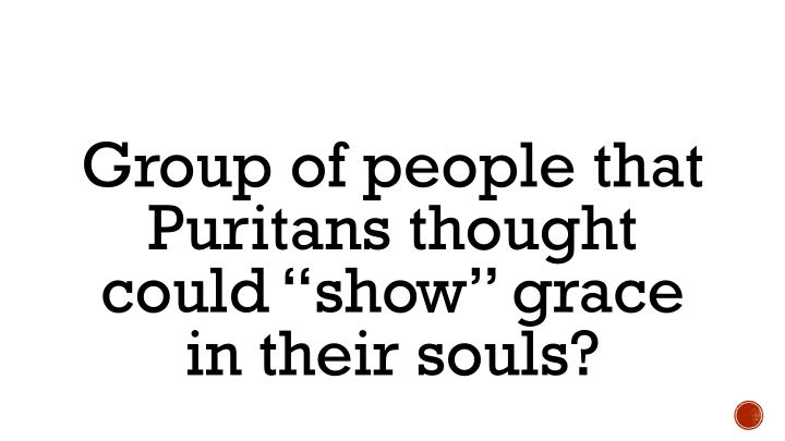 "Group of people that Puritans thought could ""show"" grace in their souls?"