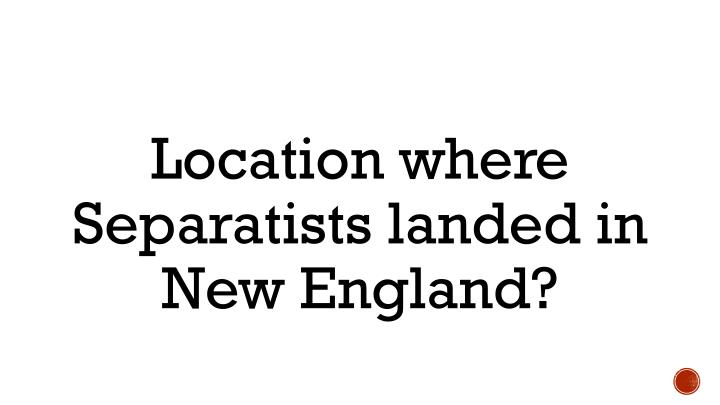 Location where Separatists landed in New England?