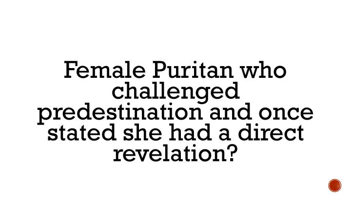 Female Puritan who challenged predestination and once stated she had a direct revelation?