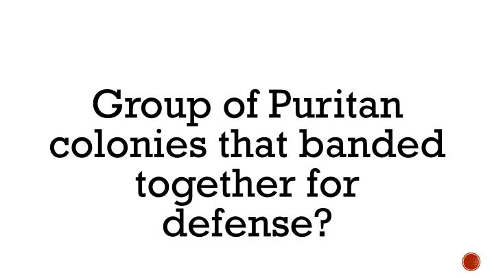 Group of Puritan colonies that banded together for defense?