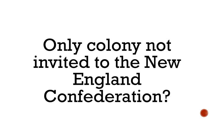Only colony not invited to the New England Confederation?