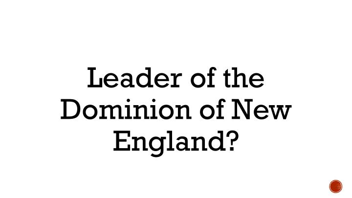 Leader of the Dominion of New England?