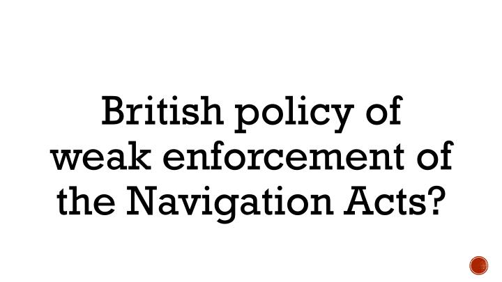 British policy of weak enforcement of the Navigation Acts?