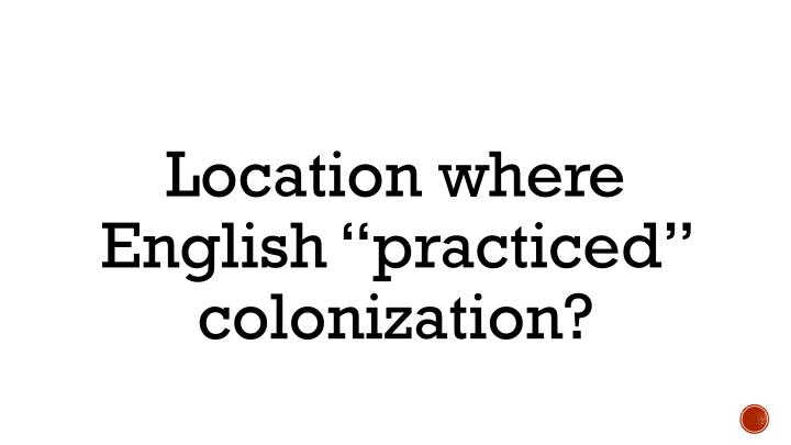 "Location where English ""practiced"" colonization?"