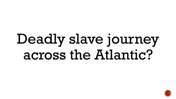 Deadly slave journey across the Atlantic?