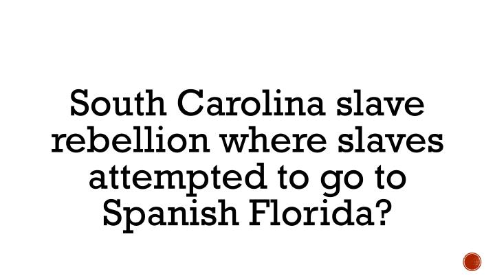 South Carolina slave rebellion where slaves attempted to go to Spanish Florida?