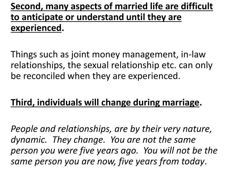 Second, many aspects of married life are difficult to anticipate or understand until they are experienced