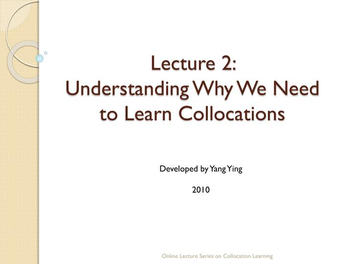 lecture 2 understanding why we need to learn collocations n.