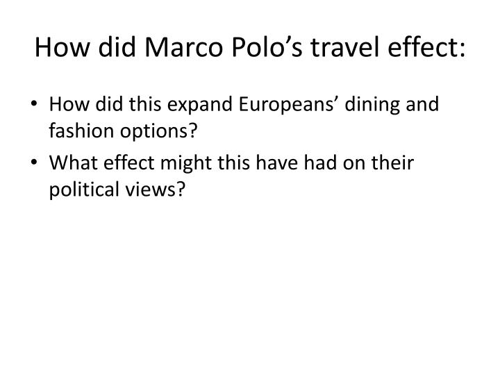 How did Marco Polo's travel effect: