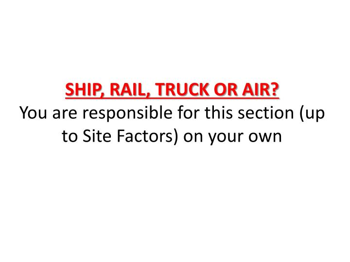 SHIP, RAIL, TRUCK OR AIR?