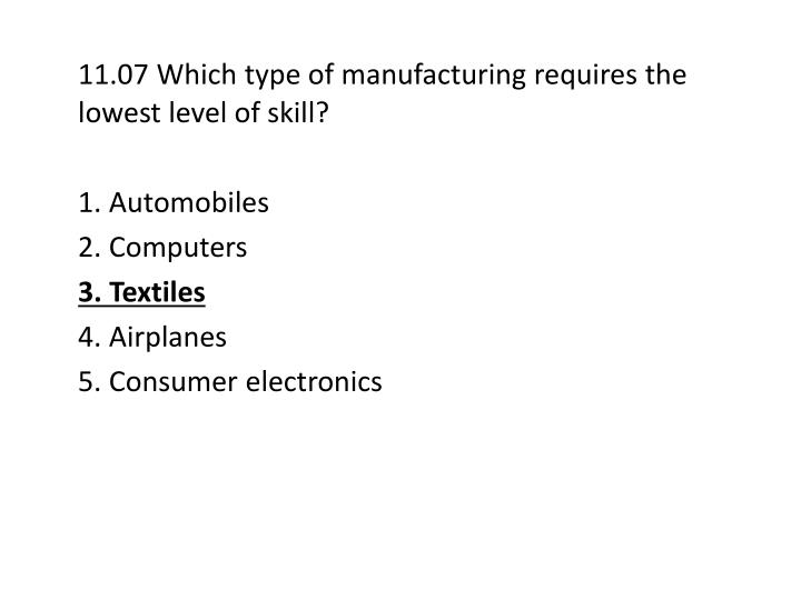 11.07 Which type of manufacturing requires the lowest level of skill?