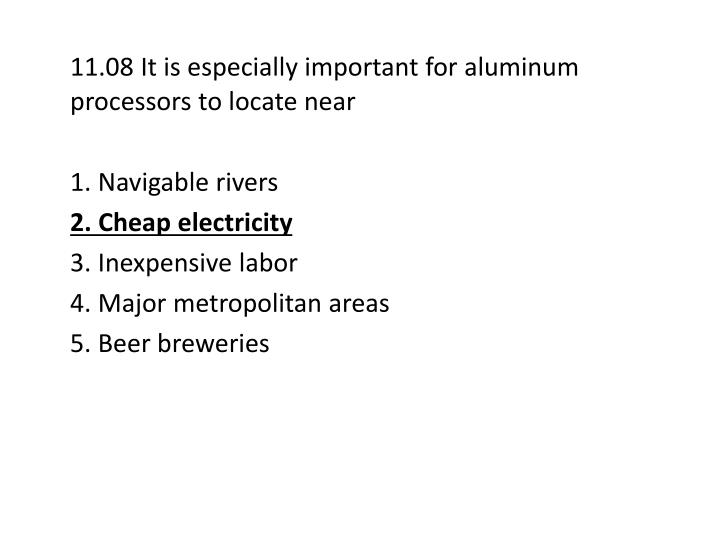 11.08 It is especially important for aluminum processors to locate near