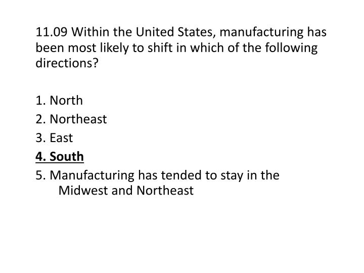 11.09 Within the United States, manufacturing has been most likely to shift in which of the following directions?