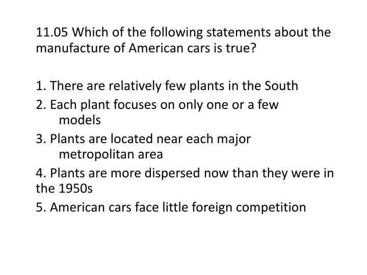 11.05 Which of the following statements about the manufacture of American cars is true?
