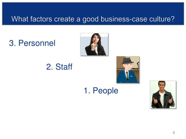 What factors create a good business-case culture?