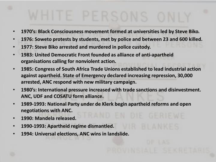 1970's: Black Consciousness movement formed at universities led by Steve Biko