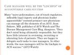 case manager will be the linchpin of accountable care success