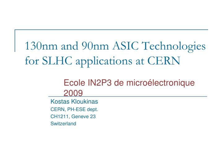 130nm and 90nm asic technologies for slhc applications at cern n.