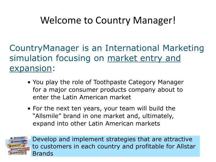 Develop and implement strategies that are attractive to customers in each country and profitable for Allstar Brands