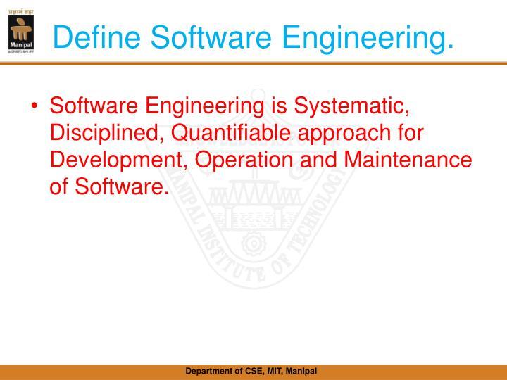 Define Software Engineering.