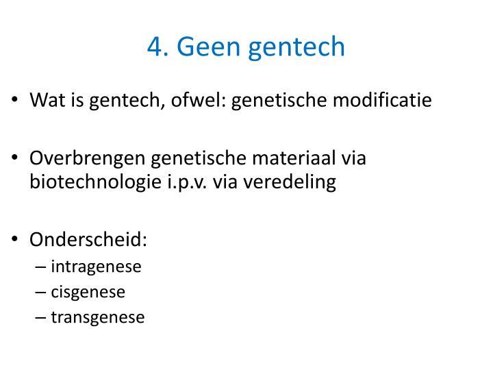 4. Geen gentech