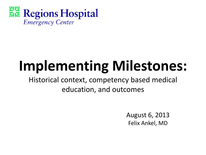 implementing milestones historical context competency based medical education and outcomes n.