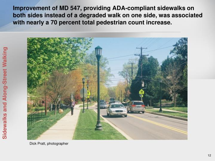 Improvement of MD 547, providing ADA-compliant sidewalks on both sides instead of a degraded walk on one side, was associated with nearly a 70 percent total pedestrian count increase.