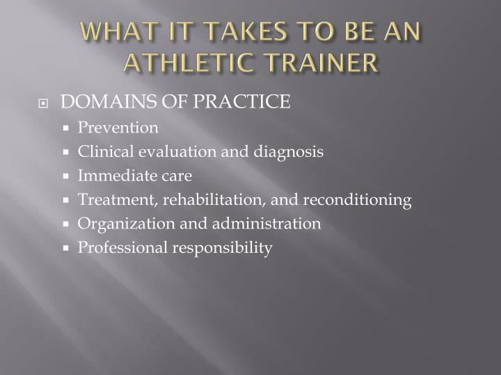 WHAT IT TAKES TO BE AN ATHLETIC TRAINER