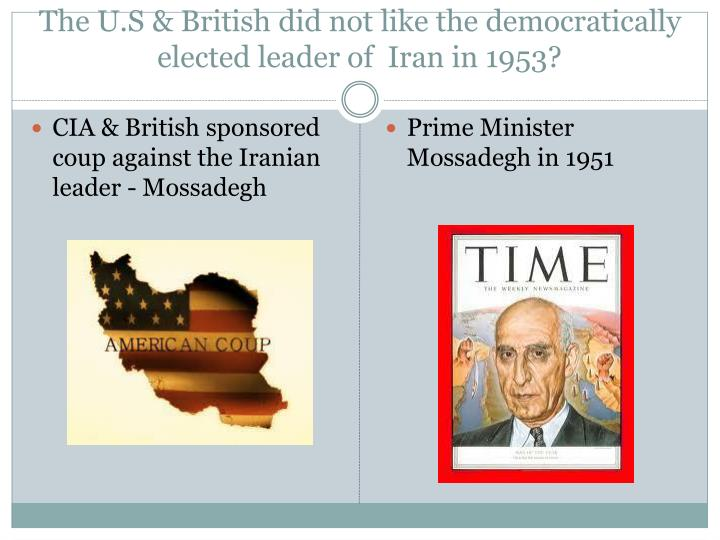 The U.S & British did not like the democratically elected leader of  Iran in 1953?