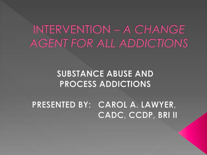 intervention a change agent for all addictions