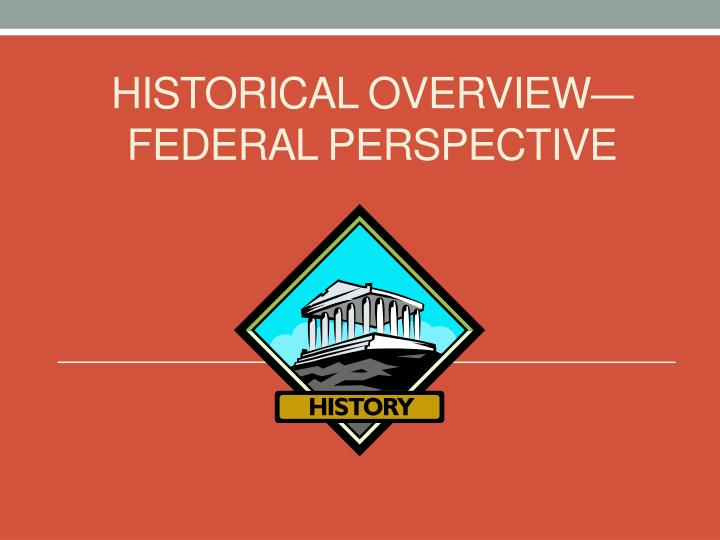 Historical overview federal perspective