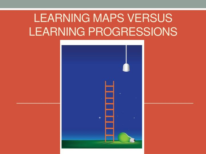Learning maps versus Learning Progressions