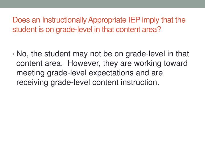 Does an Instructionally Appropriate IEP imply that the student is on grade-level in that content area?