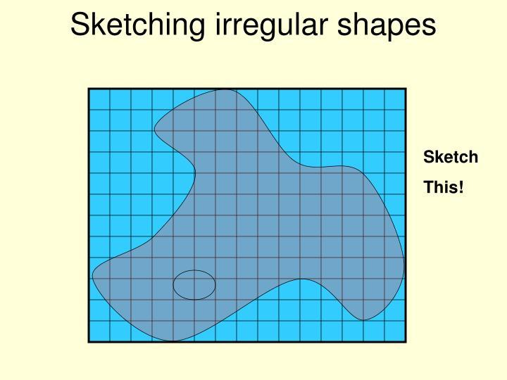 Sketching irregular shapes