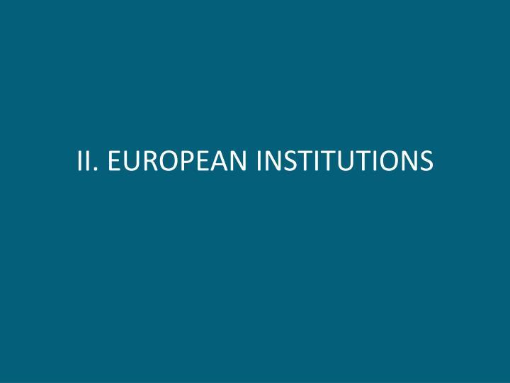II. EUROPEAN INSTITUTIONS