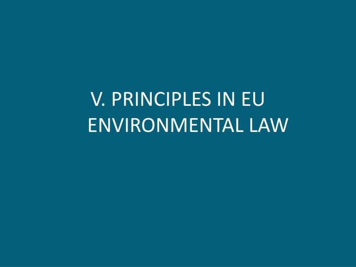 V. PRINCIPLES IN EU ENVIRONMENTAL LAW