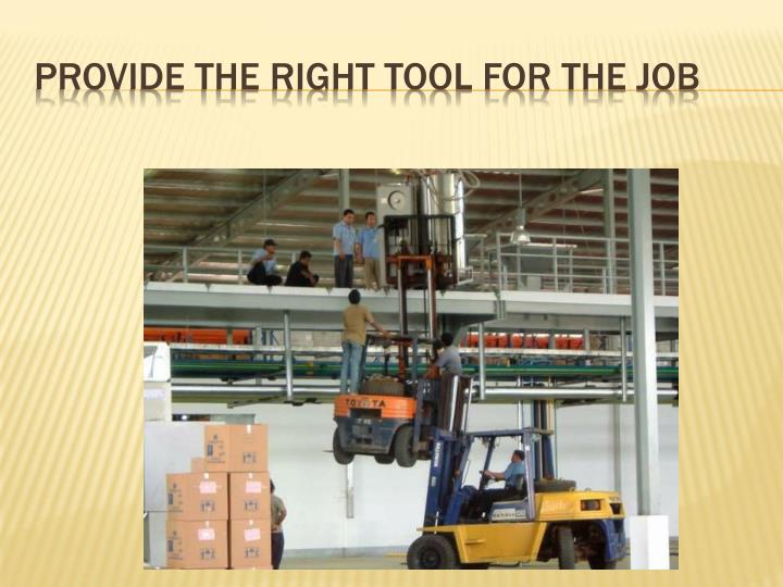 Provide the right tool for the job