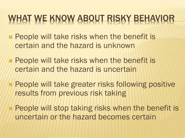 People will take risks when the benefit is certain and the hazard is unknown