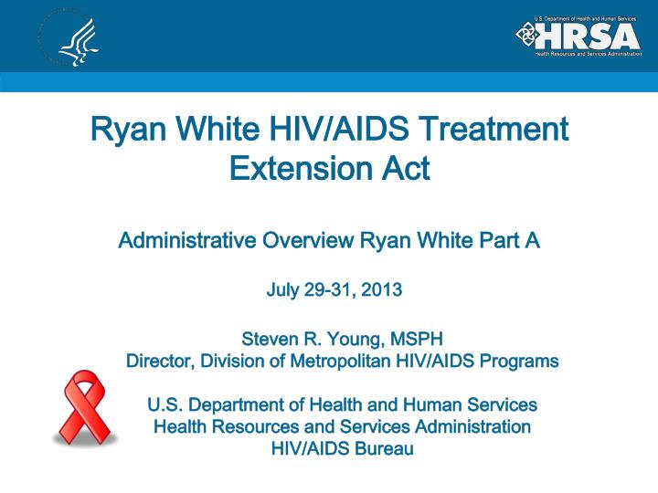 ryan white hiv aids treatment extension act administrative overview ryan white part a n.