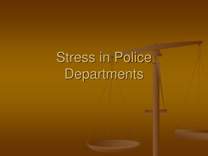 stress in police As officers we ignore stress and drive on as if it were part of a crusade whether we choose to accept it or not, it's our responsibility as individuals to handle it.