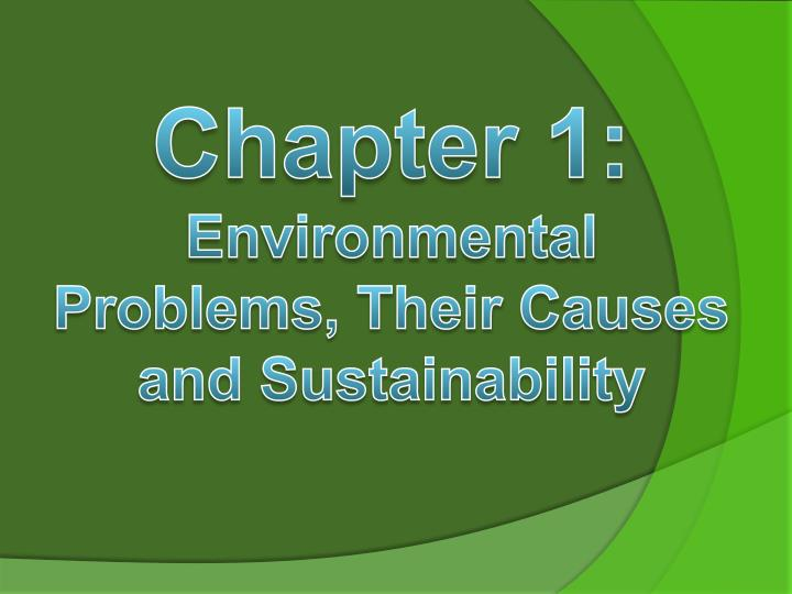 a review of the environmental issues their causes and sustainability Currently, environmental sustainability is a topical issue that receives plenty of attention from the media and from different governmental departments this is a result of the amount of research going into assessing the impact that human activity can have on the environment.