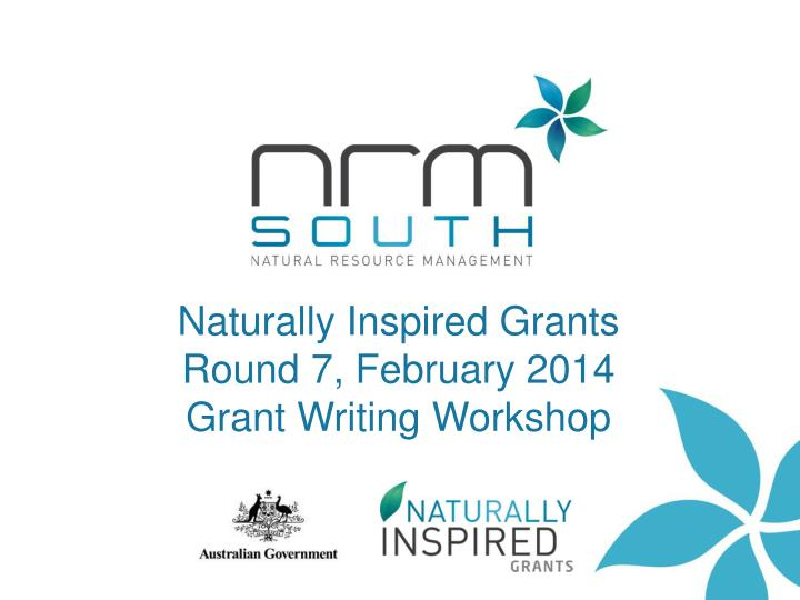 Naturally inspired grants round 7 february 2014 grant writing workshop